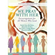 We Pray with Her: Encouragement for All Women Who Lead, Paperback/Emily Peck-McClain