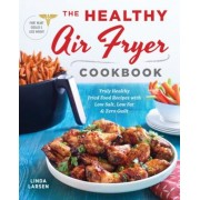 The Healthy Air Fryer Cookbook: Truly Healthy Fried Food Recipes with Low Salt, Low Fat, and Zero Guilt, Paperback