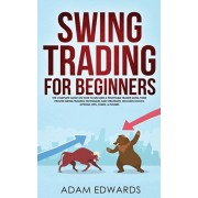 Swing Trading for Beginners: The Complete Guide on How to Become a Profitable Trader Using These Proven Swing Trading Techniques and Strategies. In, Paperback/Adam Edwards