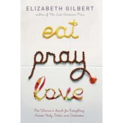 Eat, Pray, Love: One Woman's Search for Everything Across Italy, India and Indonesia, Hardcover
