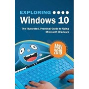 Exploring Windows 10 May 2019 Edition: The Illustrated, Practical Guide to Using Microsoft Windows, Paperback/Kevin Wilson