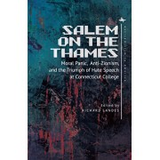Salem on the Thames: Moral Panic, Anti-Zionism, and the Triumph of Hate Speech at Connecticut College, Paperback/Richard Landes