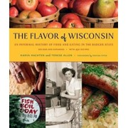 The Flavor of Wisconsin: An Informal History of Food and Eating in the Badger State, Hardcover/Harva Hachten
