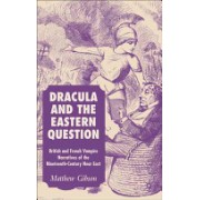 Dracula and the Eastern Question - British and French Vampire Narratives of the Nineteenth-century Near East (Gibson Matthew)(Cartonat) (9781403994776)