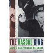 The Rascal King: The Life and Times of James Michael Curley (1874-1958), Paperback/Jack Beatty