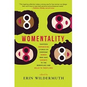 Womentality. Thirteen Empowering Stories by Everyday Women Who Said Goodbye to the Workplace and Hello to Their Lives, Paperback/***