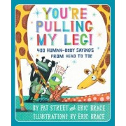 You're Pulling My Leg!: 400 Human-Body Sayings from Head to Toe, Paperback