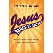 Jesus Made in America: A Cultural History from the Puritans to the Passion of the Christ, Paperback/Stephen J. Nichols