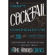 The Craft Cocktail Compendium: Contemporary Interpretations and Inspired Twists on Time-Honored Classics, Hardcover