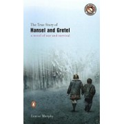 The True Story of Hansel and Gretel, Paperback/Louise Murphy