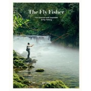 The Fly Fisher: The Essence and Essentials of Flyfishing, Hardcover