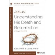 Jesus: Understanding His Death and Resurrection: A Study of Mark 14-16, Paperback