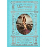 The Mermaid Handbook: An Alluring Treasury of Literature, Lore, Art, Recipes, and Projects, Hardcover