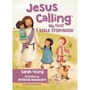 Jesus Calling: My First Bible Storybook, Hardcover/Sarah Young
