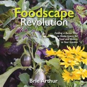 The Foodscape Revolution: Finding a Better Way to Make Space for Food and Beauty in Your Garden, Hardcover/Brie Arthur