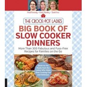 The Crock-Pot Ladies Big Book of Slow Cooker Dinners: More Than 300 Fabulous and Fuss-Free Recipes for Families on the Go, Paperback/Heidi Kennedy