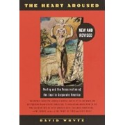 The Heart Aroused: Poetry and the Preservation of the Soul in Corporate America, Paperback/David Whyte