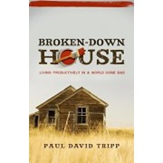 Broken-Down House: Living Productively in a World Gone Bad, Paperback/Paul David Tripp