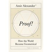 Proof!: How the World Became Geometrical, Hardcover/Amir Alexander