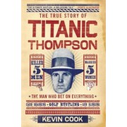Titanic Thompson: The Man Who Bet on Everything, Paperback