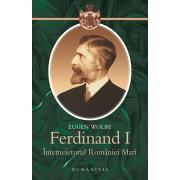 Ferdinand I, intemeietorul Romaniei Mari -editia a IV-a