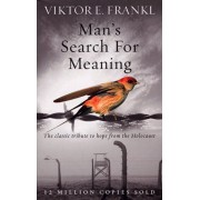 Man's Search For Meaning. The classic tribute to hope from the Holocaust, Paperback/Viktor E. Frankl