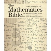 The Mathematics Bible: The Definitive Guide to the Last 4,000 Years of Theories, Paperback