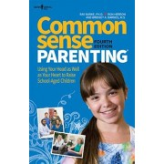 Common Sense Parenting, 4th Ed.: Using Your Head as Well as Your Heart to Raise School Age Children, Paperback