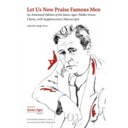 Let Us Now Praise Famous Men: An Annotated Edition of the James Agee-Walker Evans Classic, with Supplementary Manuscripts