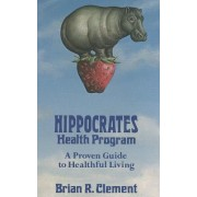 Hippocrates Health Program: A Proven Guide to Healthful Living