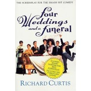 Four Weddings and a Funeral: The Screenplay for the Smash Hit Comedy, Paperback/Richard Curtis