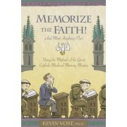 Memorize the Faith! (and Most Anything Else): Using the Methods of the Great Catholic Medieval Memory Masters, Paperback