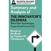 Summary and Analysis of the Innovator's Dilemma: When New Technologies Cause Great Firms to Fail: Based on the Book by Clayton Christensen, Paperback/Worth Books
