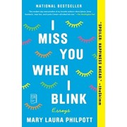 I Miss You When I Blink: Essays, Paperback/Mary Laura Philpott
