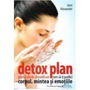 Detox plan. Planul tau de detoxifiere. Cum sa-ti purifici corpul mintea si emotiile- Jane Alexander