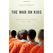 The War on Kids: How American Juvenile Justice Lost Its Way, Hardcover