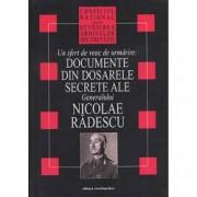 Un sfert de veac de urmarire documente din dosarele secrete ale generalului Nicolae Radescu