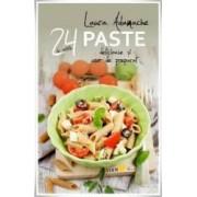 24 De Retete Paste Delicioase Si Usor De Preparat - Laura Adamache