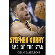 Stephen Curry: Rise of the Star. the Inspiring and Interesting Life Story from a Struggling Young Boy to Become the Legend. Life of S, Paperback/John Emerson