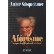 Aforisme asupra intelepciunii in viata/Arthur Schopenhauer