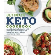 Ultimate Keto Cookbook: A Guide to the Keto Diet with More Than 100 Recipes for Breakfast, Lunch, Dinner, Snacks and More., Paperback