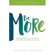 Be More: Find Your Truth, Tell Your Story, and Get What You Want Out of Life, Paperback/Todd Putman