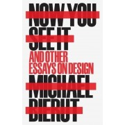 Now You See It and Other Essays on Design, Hardcover