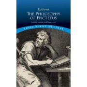 The Philosophy of Epictetus: Golden Sayings and Fragments, Paperback