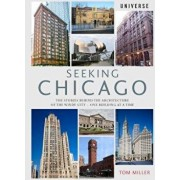 Seeking Chicago: The Stories Behind the Architecture of the Windy City-One Building at a Time, Paperback/Tom Miller