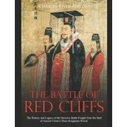 The Battle of Red Cliffs: The History and Legacy of the Decisive Battle Fought Near the Start of Ancient China's Three Kingdoms Period, Paperback/Charles River Editors