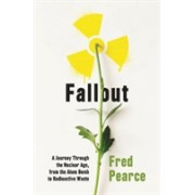 Fallout - A Journey Through the Nuclear Age, From the Atom Bomb to Radioactive Waste (Pearce Fred)(Paperback) (9781846276255)