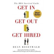 Get In, Get Out, Get Hired: The MBA survival guide - How to get accepted, build your network, succeed in your courses, and land the job you've alw, Paperback/Dean Perry Rosenwald