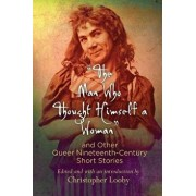 """the Man Who Thought Himself a Woman"""" and Other Queer Nineteenth-Century Short Stories, Paperback/Christopher Looby"""