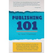 Publishing 101: A First-Time Author's Guide to Getting Published, Marketing and Promoting Your Book, and Building a Successful Career, Paperback